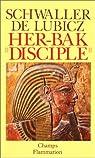 Her-Bak, disciple de la sagesse égyptienne par Schwaller de Lubicz