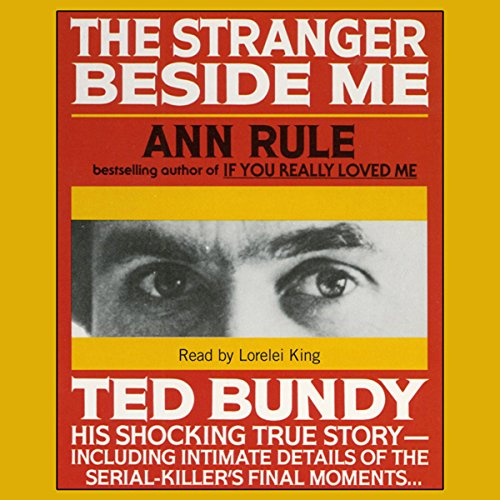 The Stranger Beside Me: The Shocking True Story of Serial Killer Ted Bundy