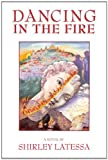 img - for Dancing in the Fire by Shirley Latessa (2012-04-30) book / textbook / text book