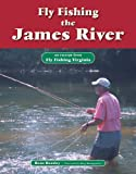 Fly Fishing the James River: An Excerpt from Fly Fishing Virginia