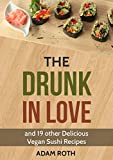 The Drunk In Love: and 19 other Delicious Vegan Sushi Recipes