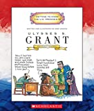 Ulysses S. Grant: Eighteenth President 1869-1877 (Getting to Know the U.S. Presidents)