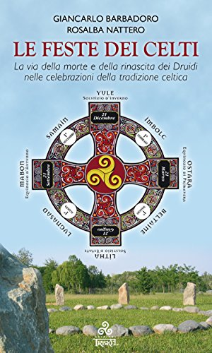 Le Feste dei Celti: La via della morte e della rinascita dei Druidi nelle celebrazioni della tradizione celtica (Italian -