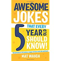 Awesome Jokes That Every 5 Year Old Should Know!: Bucketloads of rib ticklers, tongue twisters and side splitters