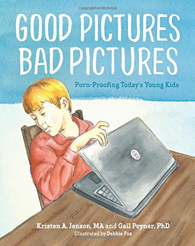 Good Pictures Bad Pictures: Porn-Proofing Today's Young Kids -