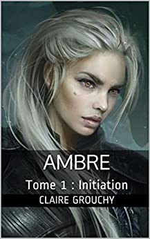 Ambre: Tome 1 : Initiation (French Edition) by [Grouchy, Claire]