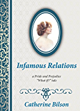 """Infamous Relations: A Pride And Prejudice """"What If?"""" Tale"""