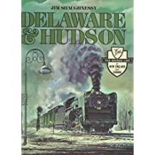 Delaware & Hudson: The History of an Important Railroad Whose Antecedent Was a Canal Network to Transport Coal