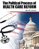 The Political Process of Health Care Reform, Jackson, Alice, 0757579221