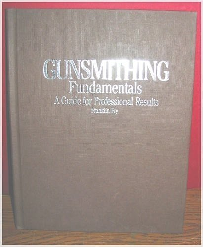 Gunsmithing Fundamentals: A Guide for Professional Results
