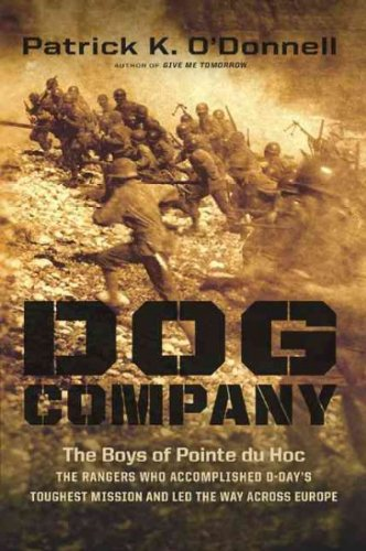 Dog Company: The Boys of Pointe Du Hoc: The Rangers Who Accomplished D-Day's Tougest Mission And Le