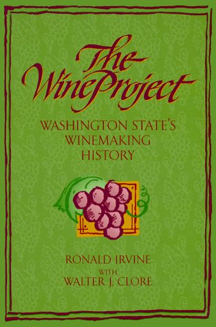 The Wine Project: Washington State's Winemaking History by Ronald Irvine, Walter J. Clore