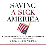 Saving a Sick America: A Prescription for Moral and Cultural Transformation | Michael L. Brown PhD,James Robison - foreword