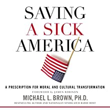 Saving a Sick America: A Prescription for Moral and Cultural Transformation Audiobook by Michael L. Brown PhD, James Robison - foreword Narrated by Stephen Bowlby