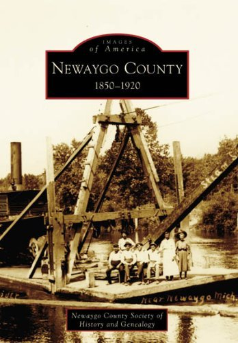 Newaygo County: 1850-1920 (MI) (Images of America) by Newaygo County Society of History and Genealogy (2006-12-06) ()