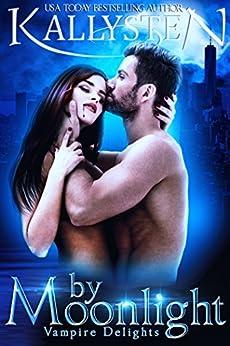 By Moonlight (Vampire Delights Book 2) by [Kallysten]
