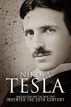 Nikola Tesla: Imagination and the Man That Invented the 20th Century by [Patrick, Sean]