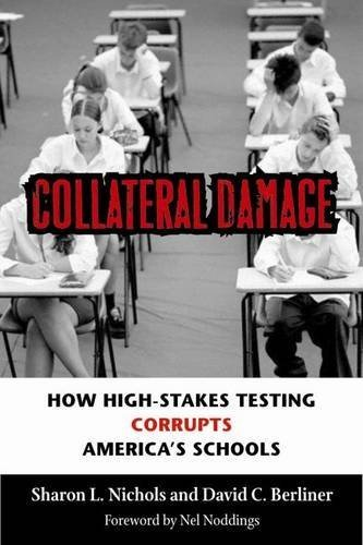 Collateral Damage: How High-Stakes Testing Corrupts America's Schools by Sharon L. Nichols, David C. Berliner (2007) Paperback