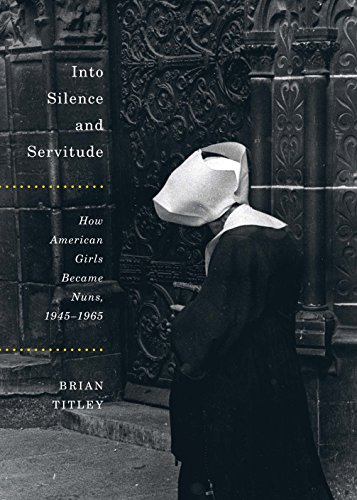 Into Silence and Servitude: How American Girls Became Nuns, 1945-1965 (McGill-Queen's Studies in the History of Religion Book 2) (Ebay American Girl)
