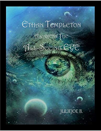 ETHAN TEMPLETON AWAKENS THE ALL-SEEING EYE by [B., JULIEJOE]