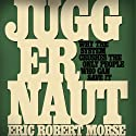 Juggernaut: Why the System Crushes the Only People Who Can Save It Audiobook by Eric Robert Morse Narrated by Fred Filbrich