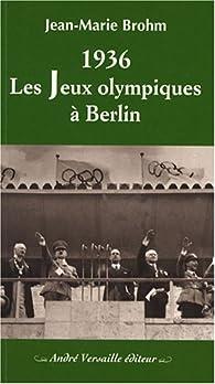 1936 : Les Jeux Olympiques à Berlin par Jean-Marie Brohm