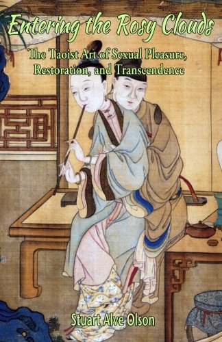 BOOK Entering the Rosy Clouds: The Taoist Art of Sexual Pleasure, Restoration, and Transcendence<br />R.A.R