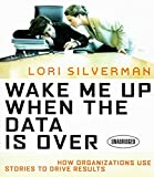 img - for Wake Me Up When Data is Over: How Organizations Use Storytelling to Drive Results (Your Coach in a Box) book / textbook / text book