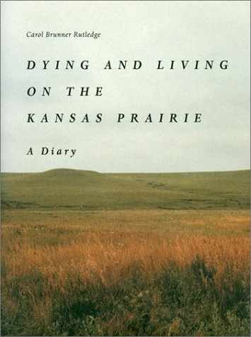 Dying and Living on the Kansas Prairie: A Diary