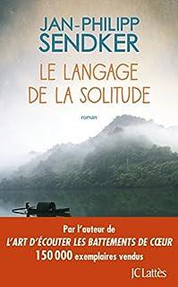 Le langage de la solitude, Sendker, Jan-Philipp