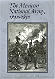 The Mexican National Army, 1822-1852, William A. DePalo, 1585443972