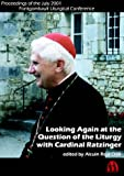 Looking Again at the Question of the Liturgy with Cardinal Ratzinger, Alcuin Osb Reid, 0907077420