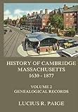 History of Cambridge, Massachusetts, 1630-1877, Volume 2: Genealogical Register