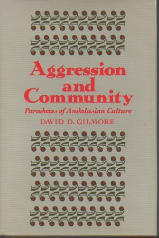 Aggression and Community: Paradoxes of Andalusian Culture