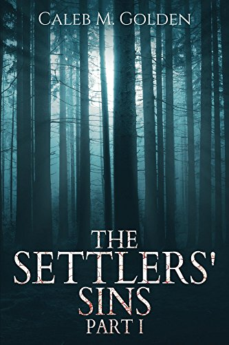 The Settlers' Sins (Part I) by Caleb M.  Golden