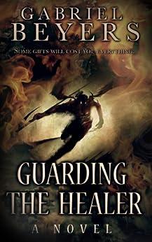 Guarding the Healer by [Beyers, Gabriel]