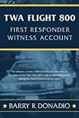 TWA Flight 800 FIRST RESPONDER WITNESS ACCOUNT: The witness account of Barry R Donadio, who was on the scene of the TWA Flight 800 crash as a First Responder during the first moments of the crisis. Paperback
