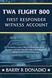TWA Flight 800 FIRST RESPONDER WITNESS ACCOUNT: The witness account of Barry R Donadio, who was on the scene of the TWA Flight 800 crash as a First Responder during the first moments of the