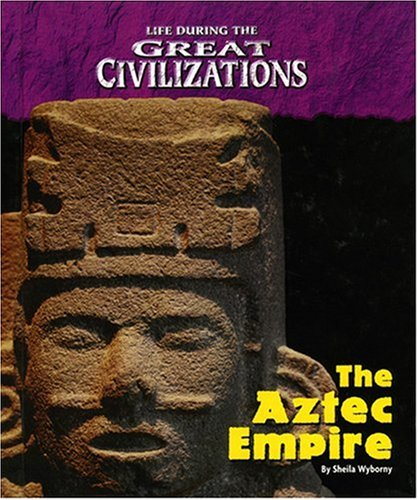 Life During the Great Civilizations - Aztec