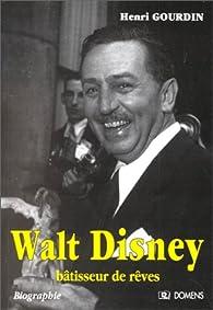 Walt Disney, bâtisseur de rêves. Biographie par Henri Gourdin