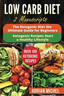 Low Carb Diet: 2 Manuscripts - The Ketogenic Diet: The Ultimate Guide for Beginners and The Ketogenic Recipes: Start a Healthy Lifestyle