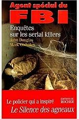 Agent spécial du FBI : enquêtes sur les serial killers (Documents) (French Edition) Paperback
