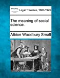 The meaning of social Science, Albion Woodbury Small, 1240015518