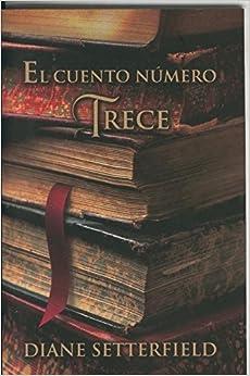 El cuento numero trece: Amazon.es: Diane Setterfield: Libros