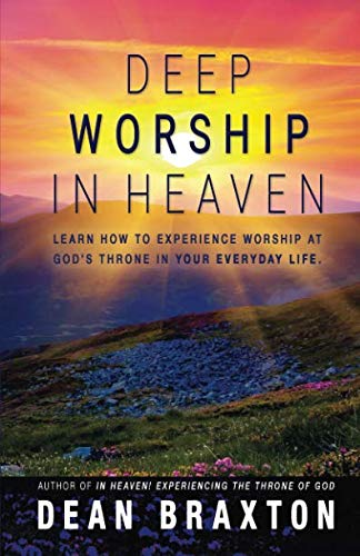 Deep Worship In Heaven (Moments in Heaven) (Volume 8) (In Heaven Experiencing The Throne Of God)
