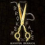 Broken Fate: Threads of the Moirae   Jennifer Derrick
