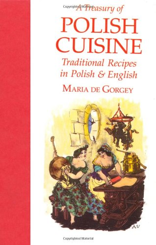 A Treasury of Polish Cuisine: Traditional Recipes in Polish and English (Hippocrene Bilingual Cookbooks) by Maria Gieysztor De Gorgey