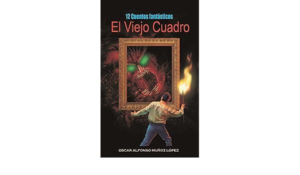 Amazon.com: El viejo cuadro: 12 cuentos fantásticos (Spanish ...