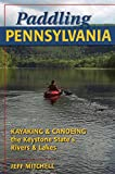 Search : Paddling Pennsylvania: Kayaking & Canoeing the Keystone State's Rivers & Lakes