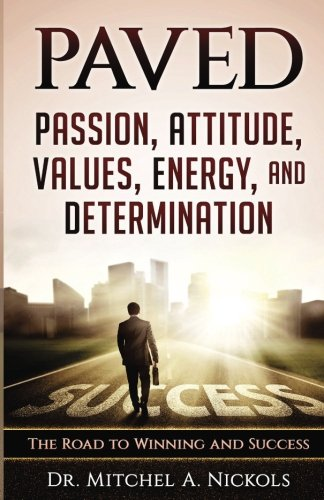 FREE PAVED: Passion, Attitude, Values, Energy, and Determination: The Road to Winning and Success<br />[Z.I.P]